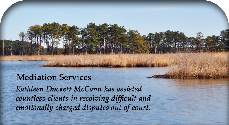 Mediation Services - Kathleen Duckett McCann has assisted  countless clients in resolving difficult and  emotionally charged disputes out of court.
