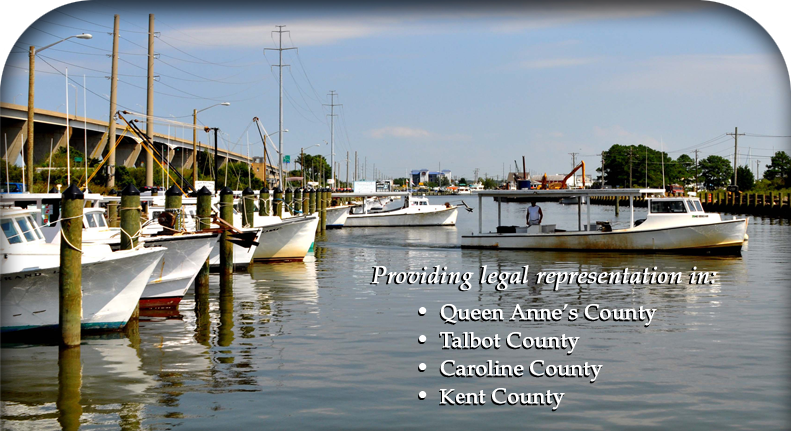 Providing legal representation on Maryland's Eastern Shore: Kent County, Caroline County, Talbot County & Queen Anne's County